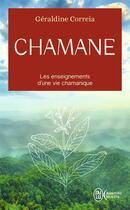Couverture du livre « Chamane ; les enseignements d'une vie chamanique » de Geraldine Correia aux éditions J'ai Lu