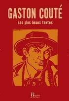 Couverture du livre « Gaston Couté ; ses plus beaux textes » de Gaston Coute aux éditions Regain De Lecture