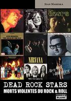 Couverture du livre « Dead rock stars ; morts violentes du rock'n'roll » de Jean Mareska aux éditions Camion Blanc