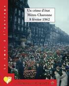 Couverture du livre « Un crime d'état ; métro Charonne - 8 février 1962 » de Collectif aux éditions Temps Des Cerises
