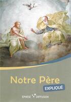 Couverture du livre « Notre Père expliqué » de Collectif aux éditions Ephese