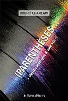 Couverture du livre « (parenthèse... petite musique d'une vie » de Bruno Charlaix aux éditions Libres D'ecrire