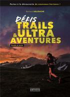 Couverture du livre « Défis trails & ultra aventures » de Bertrand Lellouche aux éditions Amphora