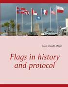 Couverture du livre « Flags in history and protocol » de Jean-Claude Meyer aux éditions Books On Demand
