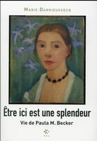 Couverture du livre « Être ici est une splendeur ; vie de Paula M. Becker » de Marie Darrieussecq aux éditions P.o.l