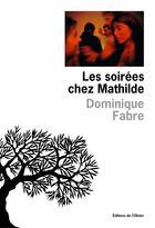 Couverture du livre « Les soirées chez Mathilde » de Dominique Fabre aux éditions Editions De L'olivier