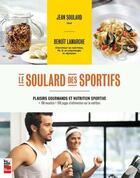Couverture du livre « Le Soulard des sportifs ; plaisirs gourmands et nutrition sportive » de Jean Soulard et Benoit Lamarche aux éditions La Presse