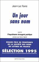 Couverture du livre « Un jour sans nom. suivi de : l'inquietante etrangete poetique » de Jean-Luc Favre aux éditions Jean Pierre Huguet