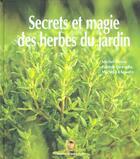 Couverture du livre « Secrets et magie des herbes du jardin » de Michel Pierre et Patrice Taravella et Michel Le Louarn aux éditions Garde Temps