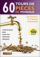 Couverture du livre « 60 tours de pièces de monnaie ; bluffants et faciles à réaliser » de Collectif aux éditions Fantaisium