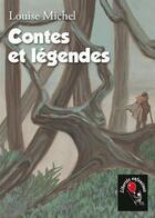 Couverture du livre « Contes et légendes » de Louise Michel aux éditions Noir Et Rouge