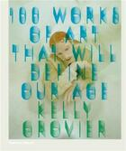 Couverture du livre « 100 Works Of Art That Will Define Our Age (Hardback) /Anglais » de Grovier Kelly aux éditions Thames & Hudson