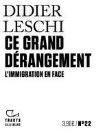 Couverture du livre « Ce grand dérangement ; l'immigration en face » de Leschi Didier aux éditions Gallimard