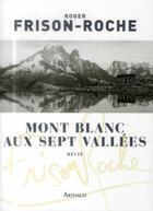 Couverture du livre « Mont-blanc aux sept vallées » de Roger Frison-Roche aux éditions Arthaud