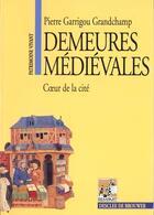 Couverture du livre « Demeures mediévales ; coeur de la cité » de Pierre Garrigou Grandchamp aux éditions Rempart