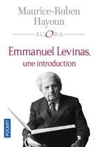 Couverture du livre « Emmanuel Levinas, une introduction » de Maurice-Ruben Hayoun aux éditions Pocket