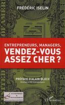 Couverture du livre « Entrepreneurs, managers, vendez-vous assez cher ? » de Frederic Iselin aux éditions L'harmattan