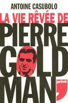 Couverture du livre « La Vie Revee De Pierre Goldman » de Antoine Casubolo aux éditions Prive