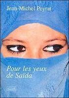 Couverture du livre « Pour les yeux de Saïda » de Jean-Michel Peyrat aux éditions Atlantica