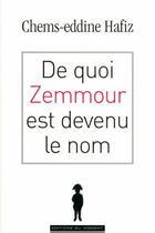 Couverture du livre « De quoi Zemmour est devenu le nom » de Chems-Eddine Hafiz aux éditions Editions Du Moment