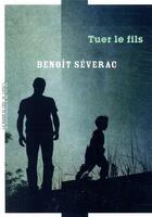 Couverture du livre « Tuer le fils » de Benoit Severac aux éditions La Manufacture De Livres