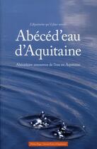 Couverture du livre « Abécéd'eau d'Aquitaine ; abécédaire amoureux de l'eau en Aquitaine » de Collectif aux éditions Pleine Page