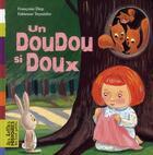 Couverture du livre « Un doudou si doux » de Fabienne Teyssedre et Francoise Diep aux éditions Bayard Jeunesse