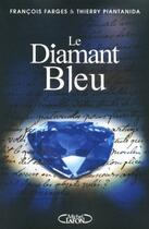 Couverture du livre « Le diamant bleu » de Francois Farges et Thierry Piantanida aux éditions Michel Lafon