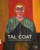 Couverture du livre « Tal Coat, la liberté farouche de peindre ; rétrospective 1925-1985 » de Bruno Ely et Jean-Pascal Leger aux éditions Somogy
