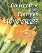 Couverture du livre « Courgettes et courges délicieuses » de Lise Beseme-Pia aux éditions De Boree