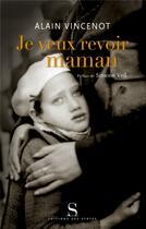Couverture du livre « Je veux revoir maman ; les enfants juifs cachés sous l'occupation » de Alain Vincenot aux éditions Syrtes