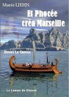 Couverture du livre « Et Phocee Crea Marseille - Simos Le Camus » de Marie Liehn aux éditions La Lampe De Chevet
