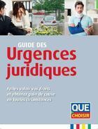 Couverture du livre « Guide des urgences juridiques ; faites valoir vos droits et obtenez gain de cause en toutes circonstances » de Collectif aux éditions Que Choisir