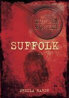 Couverture du livre « Murder & Crime: Suffolk » de Hardy Sheila aux éditions History Press Digital