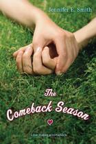 Couverture du livre « The Comeback Season » de Jennifer E. Smith aux éditions Simon & Schuster Books For Young Readers