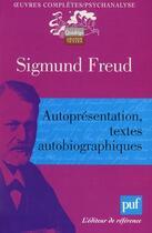 Couverture du livre « Autoprésentation, textes autobiographiques » de Sigmund Freud aux éditions Puf