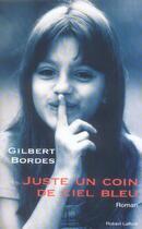 Couverture du livre « Juste un coin de ciel bleu » de Gilbert Bordes aux éditions Robert Laffont