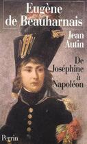 Couverture du livre « Eugène de Beauharnais ; de Joséphine à Napoléon » de Jean Autin aux éditions Perrin