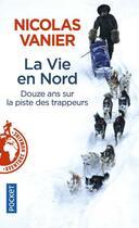 Couverture du livre « La vie en Nord » de Nicolas Vanier aux éditions Pocket