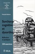 Couverture du livre « Surcharge cognitive et dysorthographie ; réflexions et pratiques ; 330 exercices » de Francoise Estienne aux éditions Solal