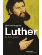 Couverture du livre « Luther ; un destin singulier » de Pierre Fanguin aux éditions Empreinte Temps Present