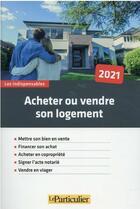 Couverture du livre « Acheter ou vendre votre logement (édition 2021) » de Collectif Le Particulier aux éditions Le Particulier