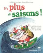 Couverture du livre « Y'a plus de saisons ! et autres idées toutes faites sur la planète » de Roland Garrigue et Frederic Denhez aux éditions Delachaux & Niestle