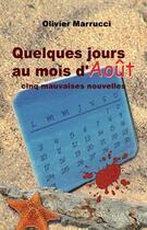 Couverture du livre « Quelques jours au mois d'août ; cinq mauvaises nouvelles » de Olivier Marrucci aux éditions Benevent