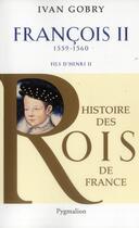 Couverture du livre « Francois II, fils d'Henri II ; 1559-1560 » de Ivan Gobry aux éditions Pygmalion