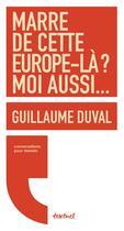 Couverture du livre « Marre de cette Europe-là ? moi aussi... » de Guillaume Duval aux éditions Textuel