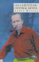 Couverture du livre « Les clients du Central hotel » de Andre Helena aux éditions Edite