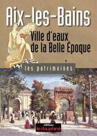 Couverture du livre « Aix-les-Bains ; ville d'eaux de la Belle Epoque » de G Frieh-Giraud aux éditions Le Dauphine Libere