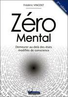Couverture du livre « Zéro mental ; demeurer au-delà des états modifiés de conscience » de Frederic Vincent aux éditions Indigo Montangero