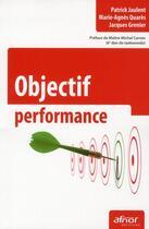Couverture du livre « Objectif performance » de Patrick Jaulent et Marie-Agnes Quares et Jacques Grenier aux éditions Afnor